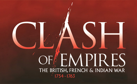 Clash of Empires: The British, French & Indian War, 1754-1763