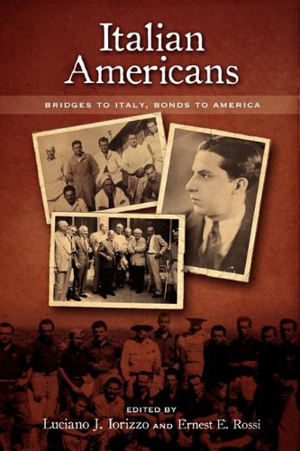 Italian Americans: Bridges to Italy, Bonds to America, Edited by Luciano J. Iorizzo and Ernest J. Rossi