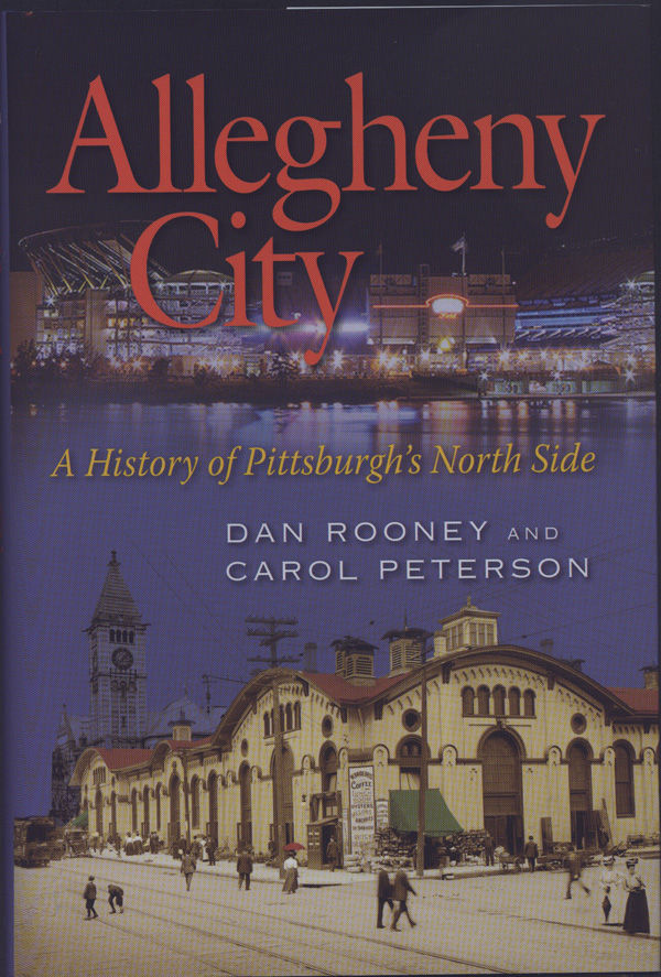 Allegheny City: A History of Pittsburgh's North Side, by Dan Rooney and Carol Peterson