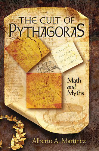 The Cult of Pythagoras: Math and Myths, by Alberto A. Martinez