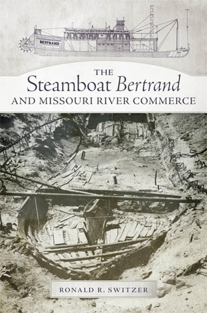The Steamboat Bertrand and Missouri River Commerce, by Ronald R. Switzer