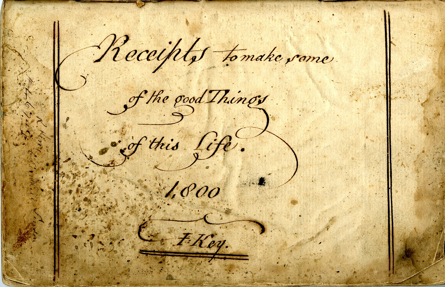"""""""Receipts to make some of the good Things of this Life 1800,"""" from a collection of handwritten recipes, c. 1800."""