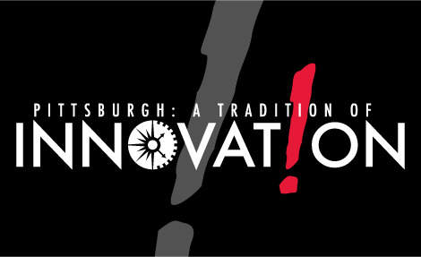 Pittsburgh: A Tradition of Innovation