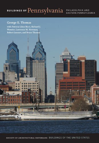 Buildings of Pennsylvania: Philadelphia and Eastern Pennsylvania, Edited by George E. Thomas with Patricia Likos Ricci, Richard J. Webster, Lawrence M. Newman, Robert Janosov, and Bruce Thomas