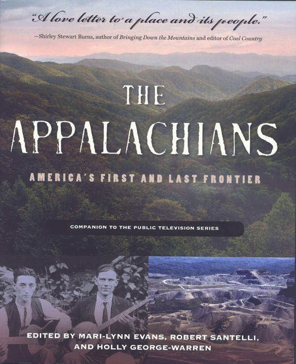 The Appalachians: America's First and Last Frontier, edited by Mari-Lynn Evans, Robert Santelli, and Holly George-Warren