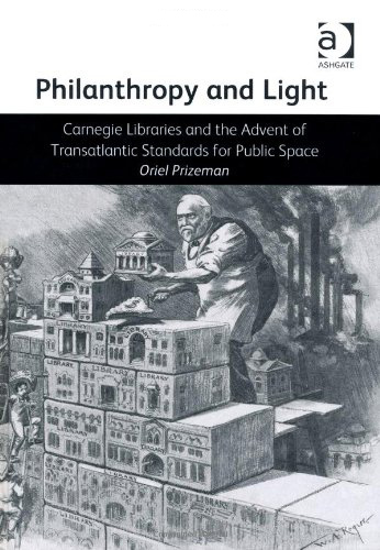 Philanthropy and Light: Carnegie Libraries and the Advent of Transatlantic Standards for Public Space, by Oriel Prizeman