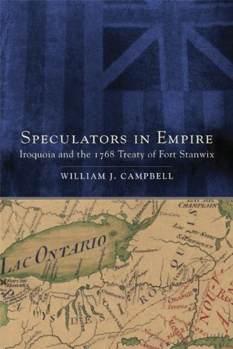 Speculators in Empire: Iroquoia and the 1768 Treaty of Fort Stanwix, by William J. Campbell