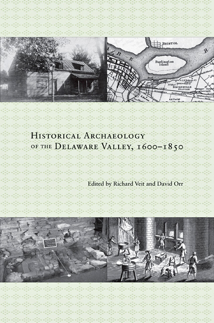 Historical Archaeology of the Delaware Valley, 1600–1850, edited by Richard Veit and David Orr