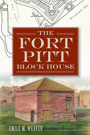 The Fort Pitt Block House, by Emily M. Weaver