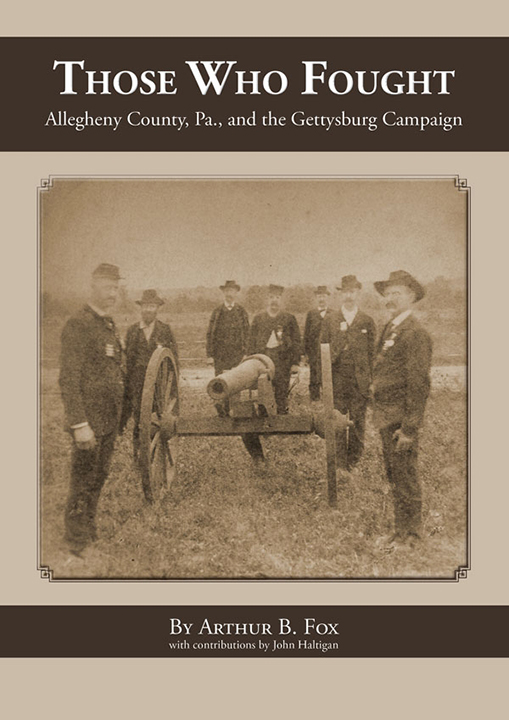 Those Who Fought: Allegheny County, Pa., and the Gettysburg Campaign, Arthur B. Fox