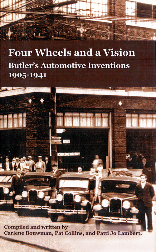Four Wheels and a Vision: Butler's Automotive Inventions, 1905-1941 Compiled and written by Carlene Bouwman, Pat Collins, and Patti Jo Lambert