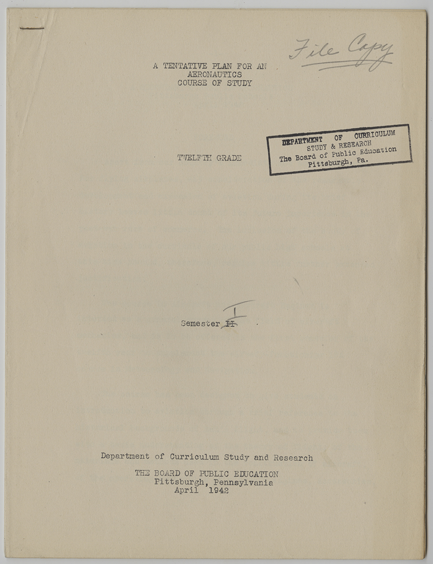 """A Tentative Plan for an Aeronautics Course of Study"", drafted by the Pittsburgh Board of Public Education's Department of Curriculum Study and Research, April 1942. Pittsburgh Public School Records, MSP 117, Detre Library & Archives, Heinz History Center"