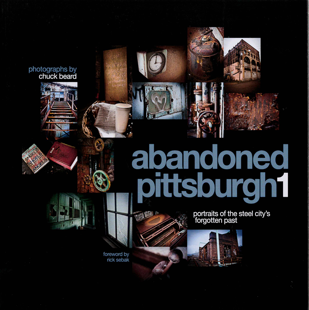 Abandoned Pittsburgh 1: Portraits of the Steel City's Forgotten Past, Chuck Beard