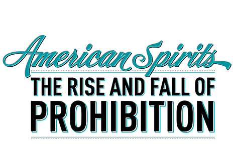 American Spirits: The Rise and Fall of Prohibition