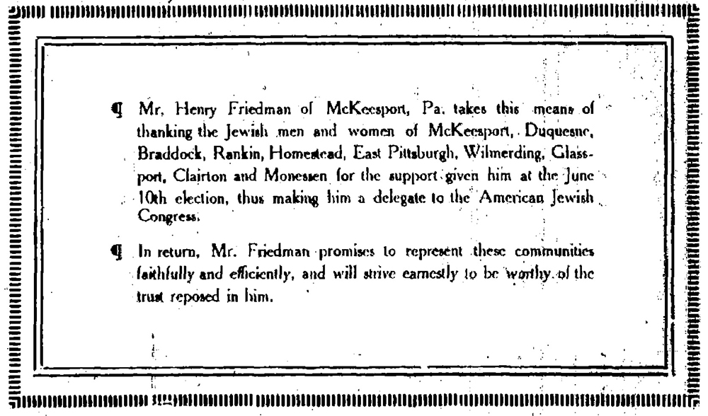 Henry Friedman placed this advertisement in the June 22, 1917 edition of the Jewish Criterion to thank Jewish communities in the Steel Valley for choosing him to be the district delegate to the American Jewish Congress. Jewish Criterion, June 22, 1917, page 9, Pittsburgh Jewish Newspaper Project.