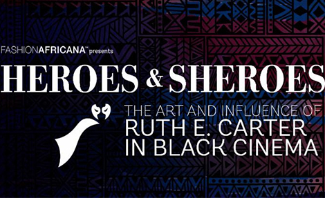 Heroes & Sheroes: The Art and Influence of Ruth E. Carter in Black Cinema