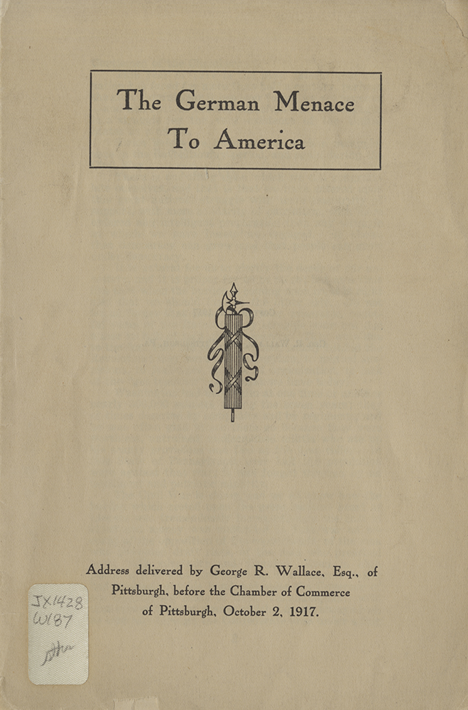 """The German Menace to America,"" 1917. Many speeches and newspaper editorials like this occurred in Pittsburgh and other American cities during World War I. Detre Library & Archives at the History Center."