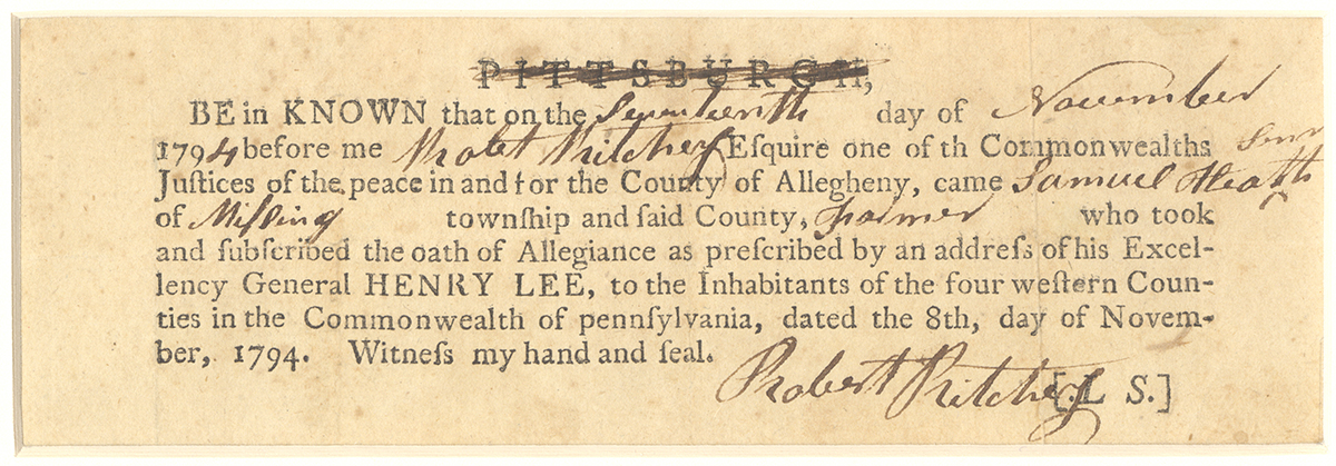 Document from the aftermath of the Whiskey Rebellion. Oath of Allegiance dated November 1794. Courtesy of the Pennsylvania Historical and Museum Commission.