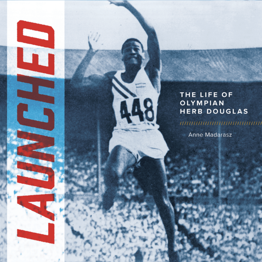 Launched: The Life of Olympian Herb Douglas, Anne Madarasz