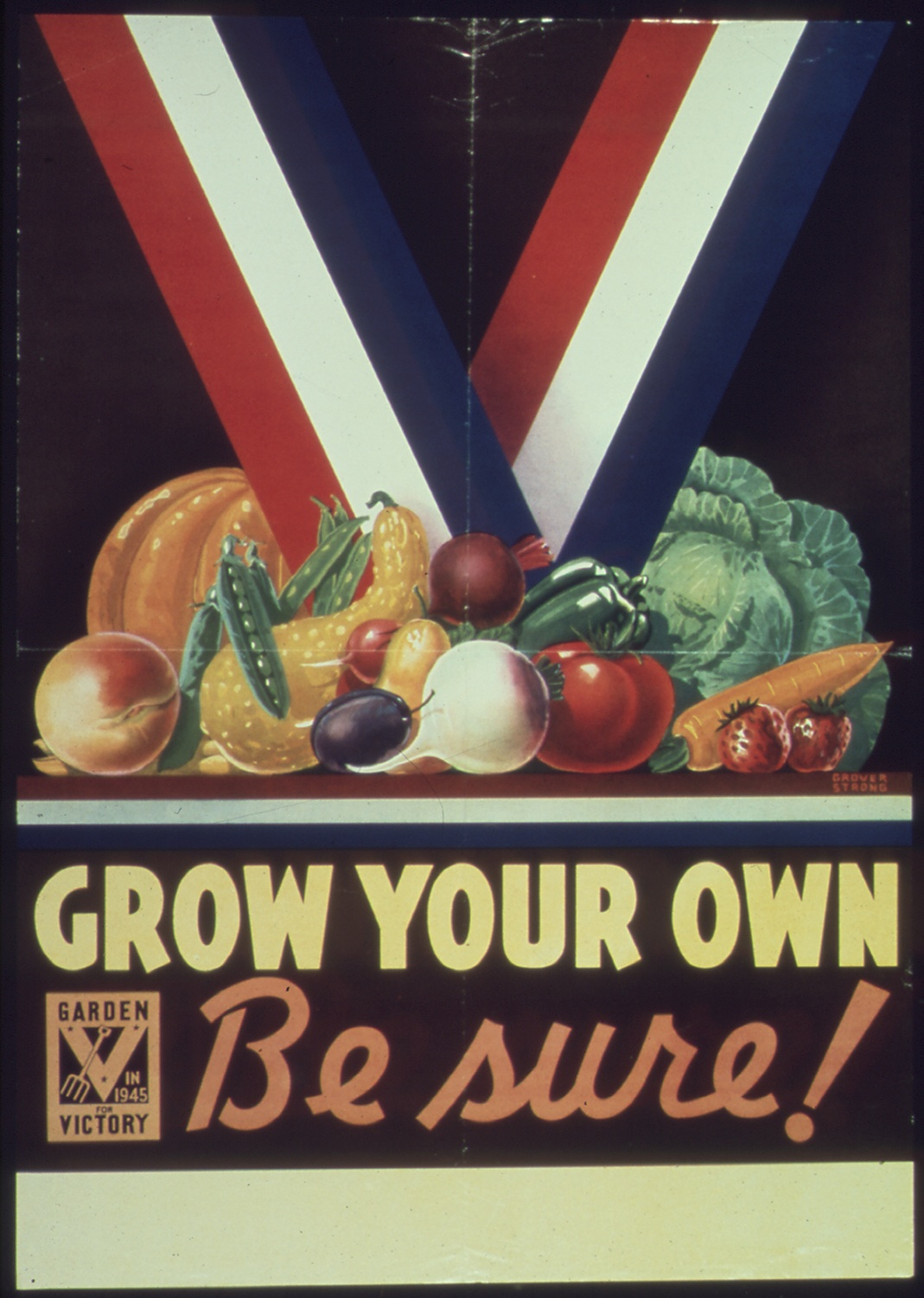 """""""Grow your own! Be sure."""" World War II poster by Grover Strong, 1945."""