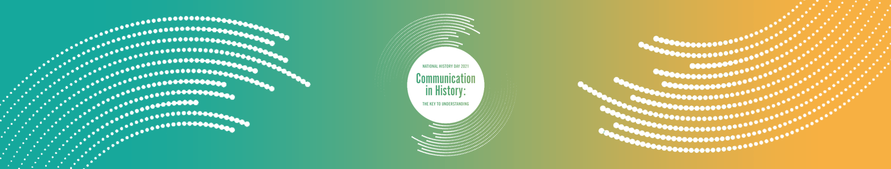 National History Day: Communication in History: The Key to Understanding
