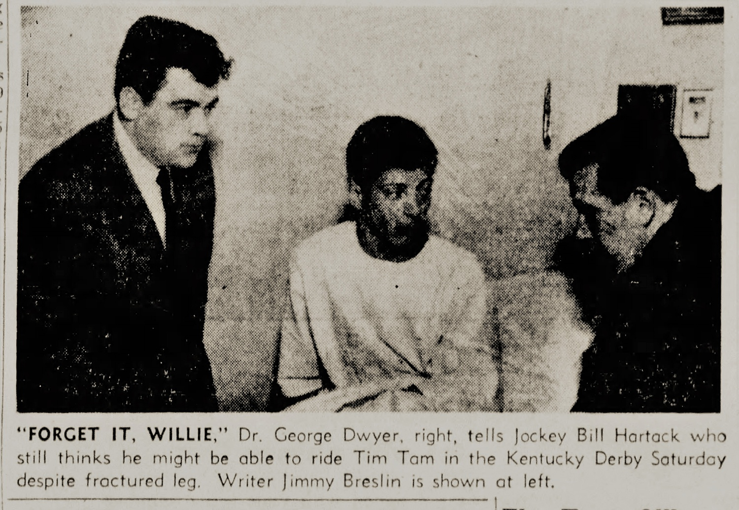 """""""Forget it Willie."""" Medical experts all agreed that Hartack would not be able to ride in the Kentucky Derby a week later after breaking his leg in April 1958. From The Pittsburgh Press, Monday, April 28, 1958."""