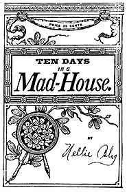 "The cover of the first edition of Nellie Bly's ""Ten Days in a Mad-House,"" which helped to launch a new era in investigative journalism, 1887. Courtesy of Wikimedia Commons."